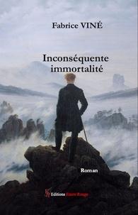Fabrice Viné - Inconséquente immortalité.