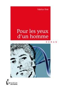 Fabrice Viné - Pour les yeux d'un homme.