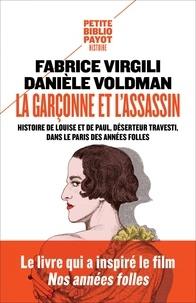 Fabrice Virgili et Danièle Voldman - La garçonne et l'assassin - Histoire de Louise et Paul, déserteur et travesti dans le Paris des années folles.