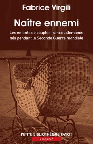 Naître ennemi. Les enfants de couples franco-allemands nés pendant la Seconde Guerre mondiale