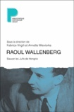 Fabrice Virgili et Annette Wieviorka - Raoul Wallenberg - Sauver les Juifs de Hongrie.