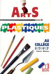 Fabrice Wateau - Arts plastiques - Au collège, 6e, 5e, 4e, 3e.