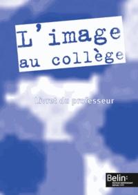 Alain Colzy - L'image au collège - Livret du professeur.