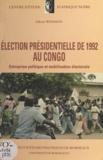 Fabrice Weissman et Comi Toulabor - Élection présidentielle de 1992 au Congo - Entreprise politique et mobilisation électorale.