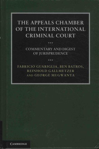 Fabricio Guariglia et Ben Batros - The Appeals Chamber of the International Criminal Court - Commentary and Digest of Jurisprudence.