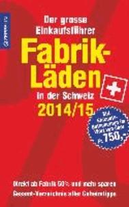 Fabrikläden in der Schweiz - 2014/15 - Der grosse Einkaufsführer mit Einkaufsgutscheinen im Wert von über 750,- Franken.