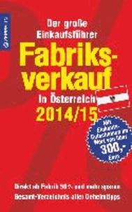 Fabriksverkauf in Österreich - 2014/15 - Der große Einkaufsführer mit Einkaufsgutscheinen im Wert von über 300,- Euro.