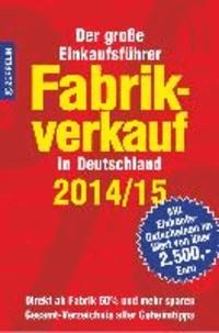 Fabrikverkauf in Deutschland - 2014/15 - Der große Einkaufsführer mit Einkaufsgutscheinen im Wert von über 2.500,- Euro.