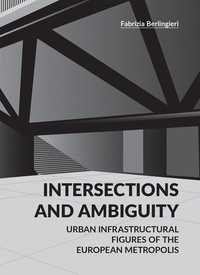 Goodtastepolice.fr Intersections and ambiguity - Urban infrastructural thresholds of the european metropolis Image