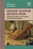 Fabrizio Bernardi et Gabriele Ballarino - Education, Occupation and Social Origin - A Comparative Analysis of the Transmission of Socio-Economic Inequalities.