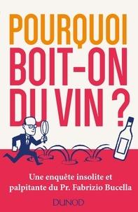 Fabrizio Bucella - Pourquoi boit-on du vin ? - Une enquête insolite et palpitante du Prof. Fabrizio Bucella.