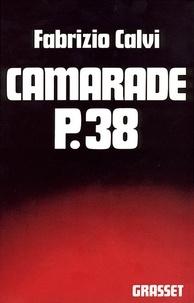 Fabrizio Calvi - Camarade P. 38.