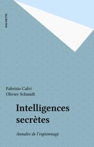 Fabrizio Calvi et O Schmidt - Intelligences secrètes - Annales de l'espionnage.