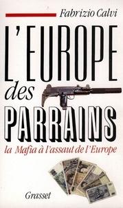 Fabrizio Calvi - L'Europe des parrains.