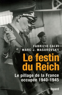 Fabrizio Calvi - Le festin du Reich - Le pillage de la France occupée (1940-1945).