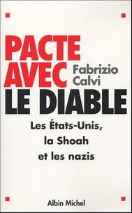 Fabrizio Calvi - Pacte avec le Diable - Les Etats-Unis, la Shoah et les nazis.