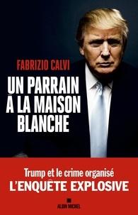 Fabrizio Calvi - Un parrain à la Maison Blanche.