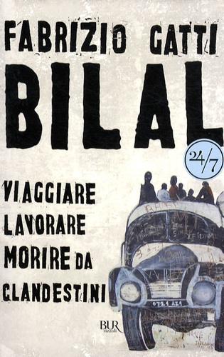 Fabrizio Gatti - Bilal. - Viaggiare, Lavorare, Morire Da Clandestini.
