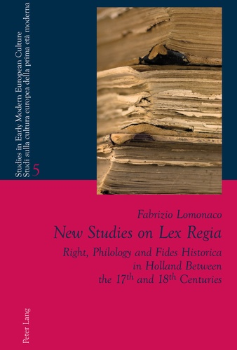 Fabrizio Lomonaco - New Studies on Lex Regia - Right, Philology and Fides Historica in Holland Between the 17 th  and 18 th  Centuries.