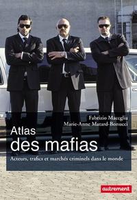 Fabrizio Maccaglia et Marie-Anne Matard-Bonucci - Atlas des mafias - Acteurs, trafics et marchés criminels dans le monde.