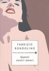 Fabrizio Rondolino - Questi nostri amori.