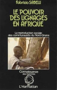 Fabrizio Sabelli - Le pouvoir des lignages en Afrique - La reproduction sociale des comunautés du Nord-Ghana.