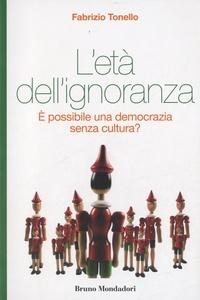 Fabrizio Tonello - L'età dell'ignoranza - E possibile una democrazia senza cultura ?.