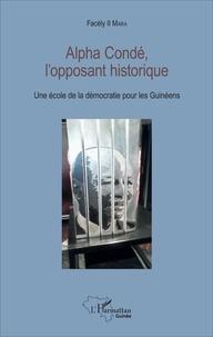 Facély II Mara - Alpha Condé, l'opposant historique - Une école de la démocratie pour les Guinéens.