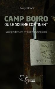 Facély II Mara - Camp Boiro ou le sixième continent - Voyage dans les entrailles d'une prison.