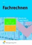 Fachrechnen - Berufe der Lagerlogistik Lehr-/Fachbuch.