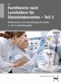 Fachtheorie nach Lernfeldern für Chemielaboranten 3 - Biochemische und mikrobiologische Inhalte 3. und 4. Ausbildungsjahr.