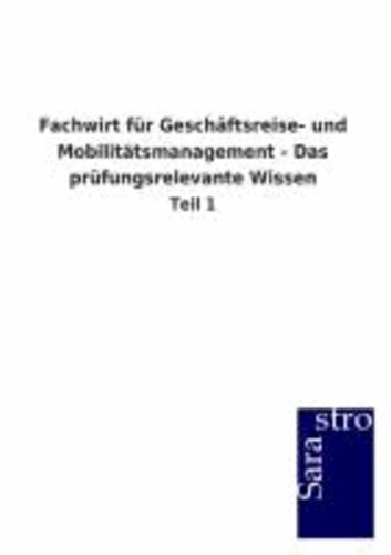 Fachwirt für Geschäftsreise- und Mobilitätsmanagement - Das prüfungsrelevante Wissen - Teil 1.