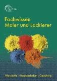 Fachwissen Maler und Lackierer - Werkstoffe - Arbeitstechniken - Gestaltung.