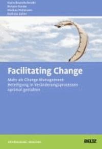 Facilitating Change - Mehr als Change-Management: Beteiligung in Veränderungsprozessen optimal gestalten.