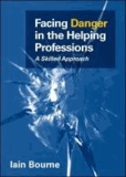 Facing Danger in the Helping Professions - A skilled approach.