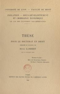 Faculté de droit de l'Universi et Denis Lambert - Inflation, sous-développement et croissance économique : le cas des économies sud-américaines - Thèse pour le Doctorat en droit présentée et soutenue le 11 juillet 1958.