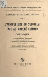 Faculté de droit de l'Universi et J. Lajugie - L'agriculture du Sud-Ouest face au Marché commun - Colloque organisé par le Centre d'études européennes de la Faculté de droit et des sciences économiques de Bordeaux, 27-28 avril 1967.