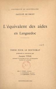 Faculté de droit de l'Universi et Jacques Vidal - L'équivalent des aides en Languedoc - Thèse pour le Doctorat.