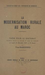 Faculté de droit de l'Universi et Yves Barennes - La modernisation rurale au Maroc - Thèse pour le Doctorat soutenue devant la Faculté de Droit de Bordeaux le lundi 22 Décembre 1947, à 16 heures.