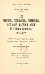 Faculté de droit de l'Universi et Jean-Jacques Poquin - Les relations économiques extérieures des pays d'Afrique noire de l'Union Française, 1925-1955 - Thèse pour le Doctorat en droit présentée et soutenue le 24 Mars 1956, à 14 heures.