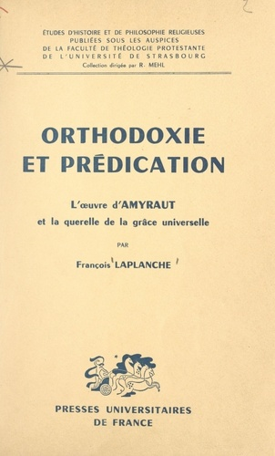 Orthodoxie et prédication. L'œuvre d'Amyraut et la querelle de la grâce universelle