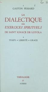 Faculté de Théologie S. J. de et Gaston Fessard - La dialectique des Exercices spirituels de saint Ignace de Loyola (1) - Temps, liberté, grâce.