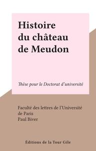 Faculté des lettres de l'Unive et Paul Biver - Histoire du château de Meudon - Thèse pour le Doctorat d'université.