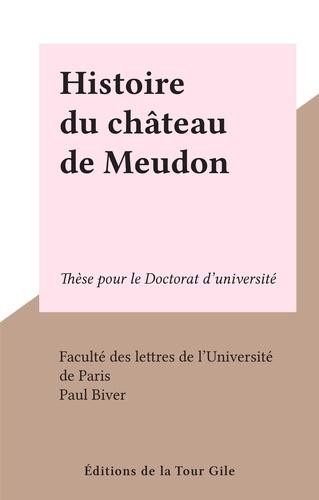 Histoire du château de Meudon. Thèse pour le Doctorat d'université