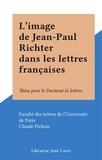 Faculté des lettres de l'Unive et Claude Pichois - L'image de Jean-Paul Richter dans les lettres françaises - Thèse pour le Doctorat ès lettres.