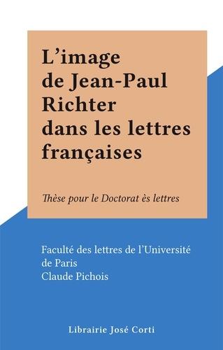 L'image de Jean-Paul Richter dans les lettres françaises. Thèse pour le Doctorat ès lettres