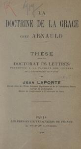 Faculté des lettres de l'Unive et Jean Laporte - La doctrine de la grâce chez Arnauld - Thèse pour le Doctorat ès lettres présentée à la Faculté des lettres de l'Université de Paris.