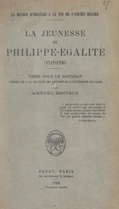 Faculté des lettres de l'Unive et Amédée Britsch - La maison d'Orléans à la fin de l'Ancien régime - La jeunesse de Philippe-Égalité (1747-1785), d'après des documents inédits. Thèse pour le Doctorat ès lettres.