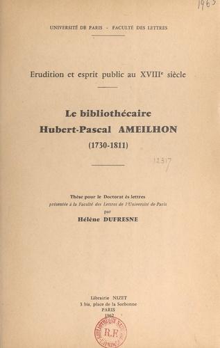 Le bibliothécaire Hubert Pascal Ameilhon, 1730-1811. Érudition et esprit public au XVIIIe siècle. Thèse pour le Doctorat ès lettres