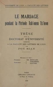 Faculté des lettres de l'Unive et  Pon Sian - Le mariage pendant la période Tch'ouen Ts'ieou - Thèse pour le Doctorat d'Université présentée à la Faculté des Lettres de Lyon.